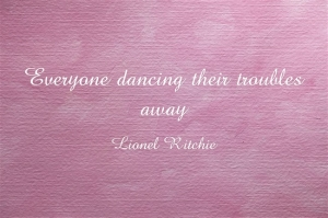 Dance your troubles away